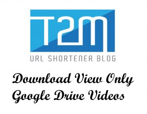 How To Download Google Drive View Only Videos? | T2M Blog