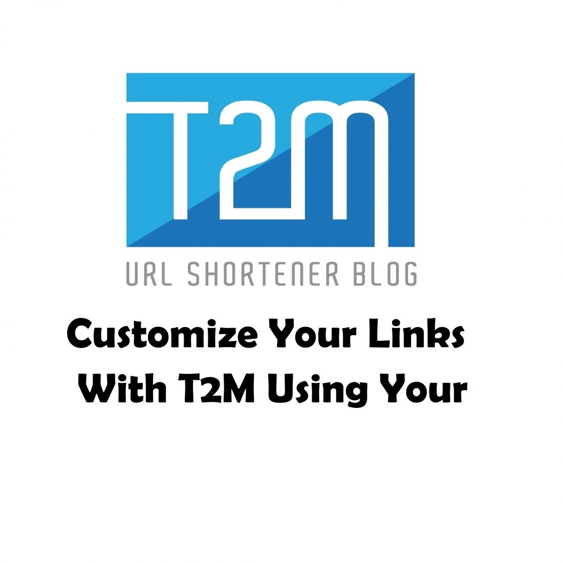 Customize Your Links With T2M Using Your Own Domain