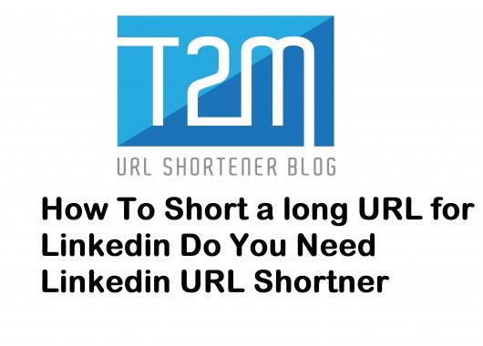 How To Short a long URL for Linkedin? Do You Need Linkedin URL Shortner?