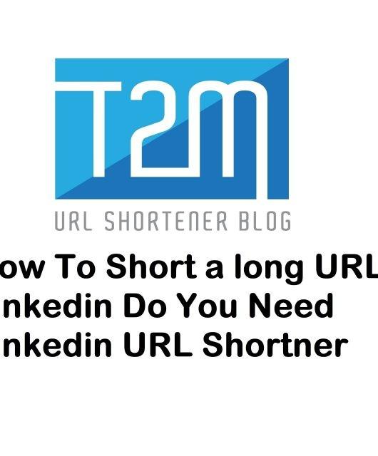 How To Short a long URL for Linkedin? Do You Need Linkedin URL Shortner?