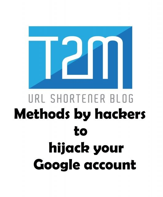 What are the 3 most used methods by hackers to hijack your Google account?