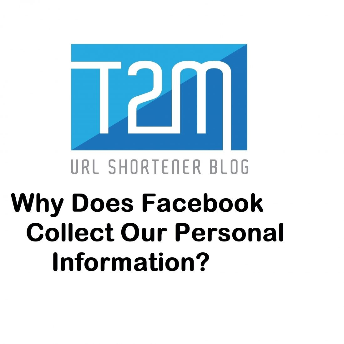 Why Does Facebook Collect Our Personal Information?