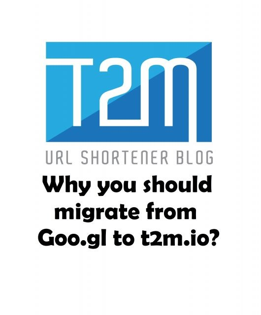 Why you should migrate from Google URL Shortener to T2M URL Shortener?